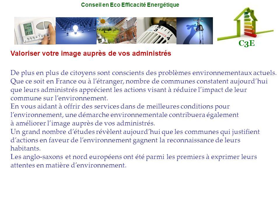 Conseil en Eco Efficacité Energétique C3E Valoriser votre image auprès de vos administrés De plus en plus de citoyens sont conscients des problèmes en