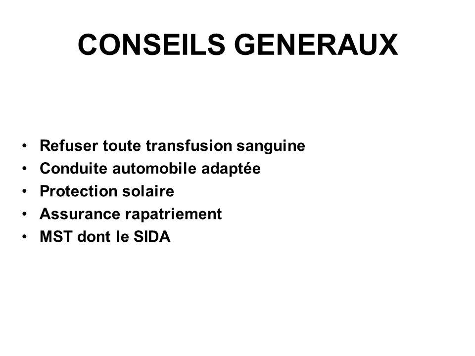 CONSEILS GENERAUX Refuser toute transfusion sanguine Conduite automobile adaptée Protection solaire Assurance rapatriement MST dont le SIDA