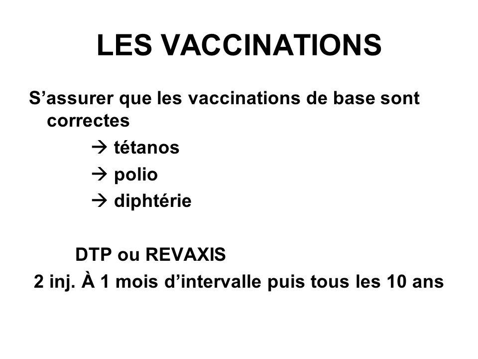 LES VACCINATIONS Sassurer que les vaccinations de base sont correctes tétanos polio diphtérie DTP ou REVAXIS 2 inj.