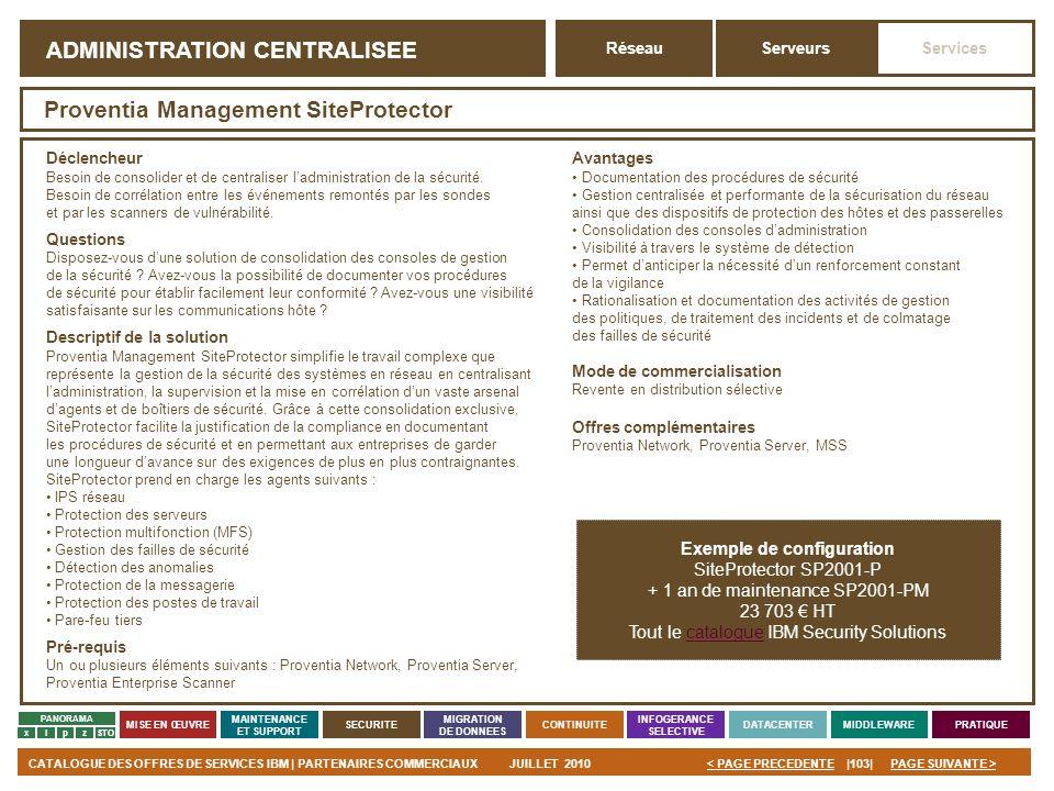 PAGE SUIVANTE >CATALOGUE DES OFFRES DE SERVICES IBM | PARTENAIRES COMMERCIAUXJUILLET 2010|103|< PAGE PRECEDENTE PANORAMA MISE EN ŒUVRE MAINTENANCE ET