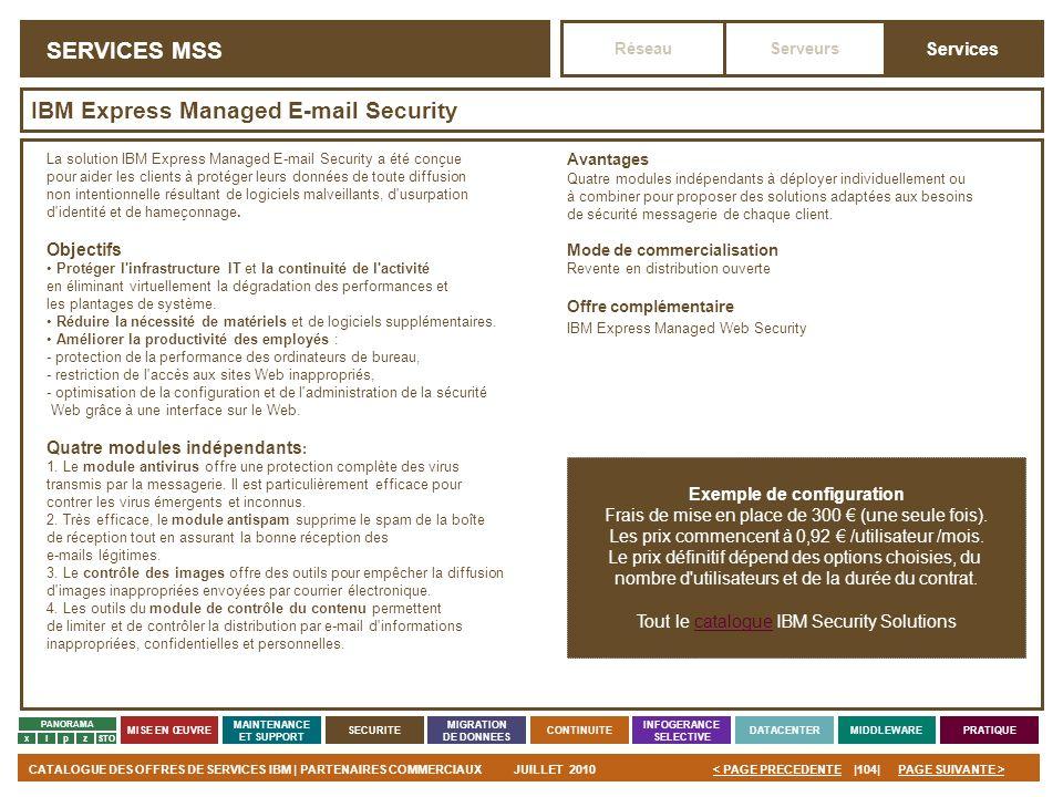 PAGE SUIVANTE >CATALOGUE DES OFFRES DE SERVICES IBM | PARTENAIRES COMMERCIAUXJUILLET 2010|104|< PAGE PRECEDENTE PANORAMA MISE EN ŒUVRE MAINTENANCE ET