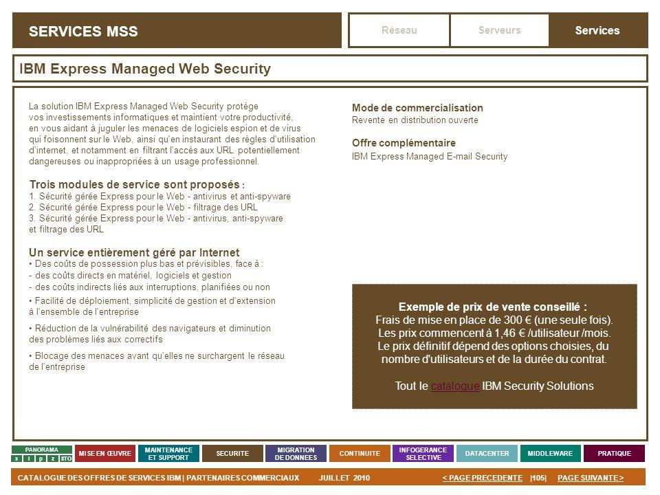 PAGE SUIVANTE >CATALOGUE DES OFFRES DE SERVICES IBM | PARTENAIRES COMMERCIAUXJUILLET 2010|105|< PAGE PRECEDENTE PANORAMA MISE EN ŒUVRE MAINTENANCE ET