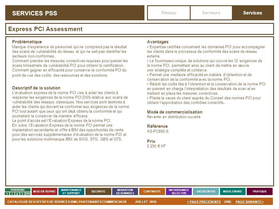 PAGE SUIVANTE >CATALOGUE DES OFFRES DE SERVICES IBM | PARTENAIRES COMMERCIAUXJUILLET 2010|106|< PAGE PRECEDENTE PANORAMA MISE EN ŒUVRE MAINTENANCE ET