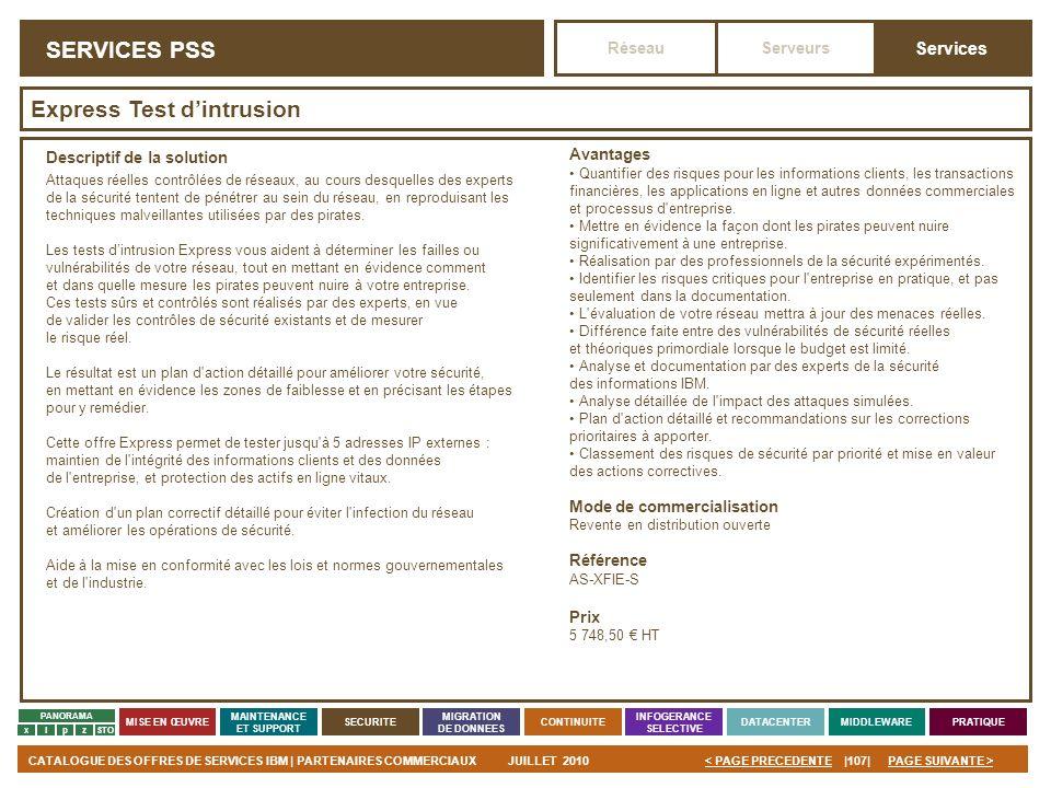 PAGE SUIVANTE >CATALOGUE DES OFFRES DE SERVICES IBM | PARTENAIRES COMMERCIAUXJUILLET 2010|107|< PAGE PRECEDENTE PANORAMA MISE EN ŒUVRE MAINTENANCE ET