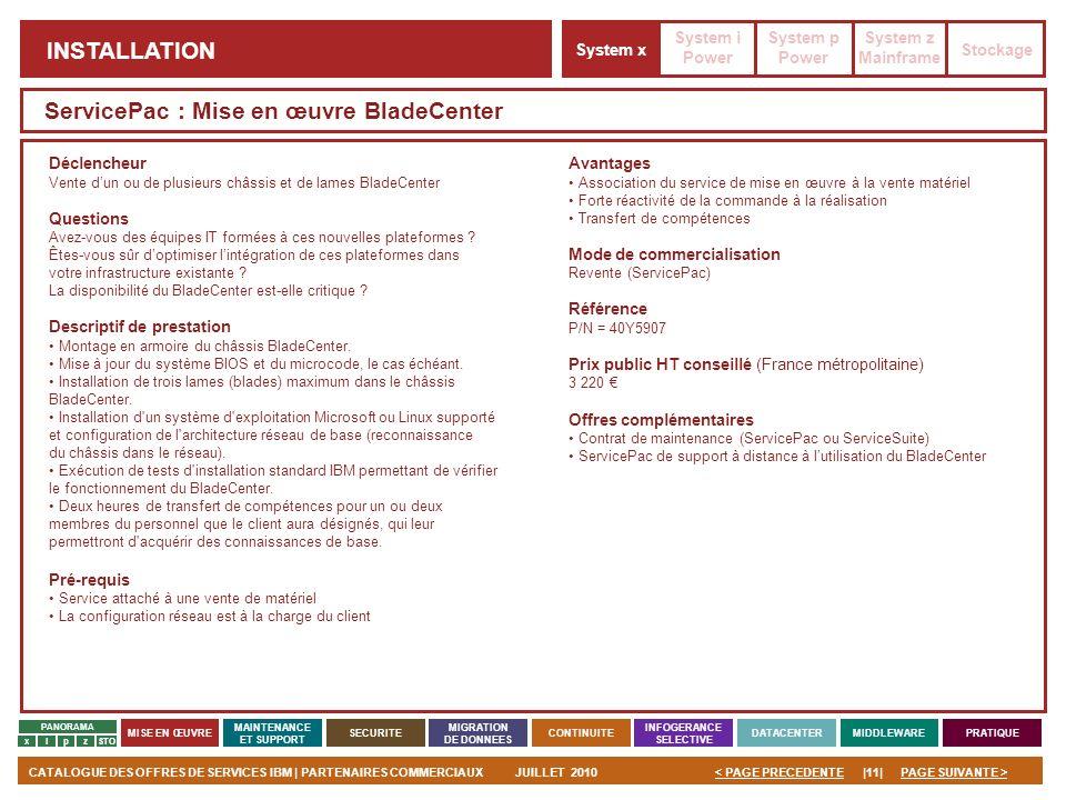 PAGE SUIVANTE >CATALOGUE DES OFFRES DE SERVICES IBM | PARTENAIRES COMMERCIAUXJUILLET 2010|11|< PAGE PRECEDENTE PANORAMA MISE EN ŒUVRE MAINTENANCE ET S