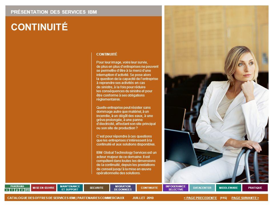 PAGE SUIVANTE >CATALOGUE DES OFFRES DE SERVICES IBM | PARTENAIRES COMMERCIAUXJUILLET 2010|115|< PAGE PRECEDENTE PANORAMA MISE EN ŒUVRE MAINTENANCE ET