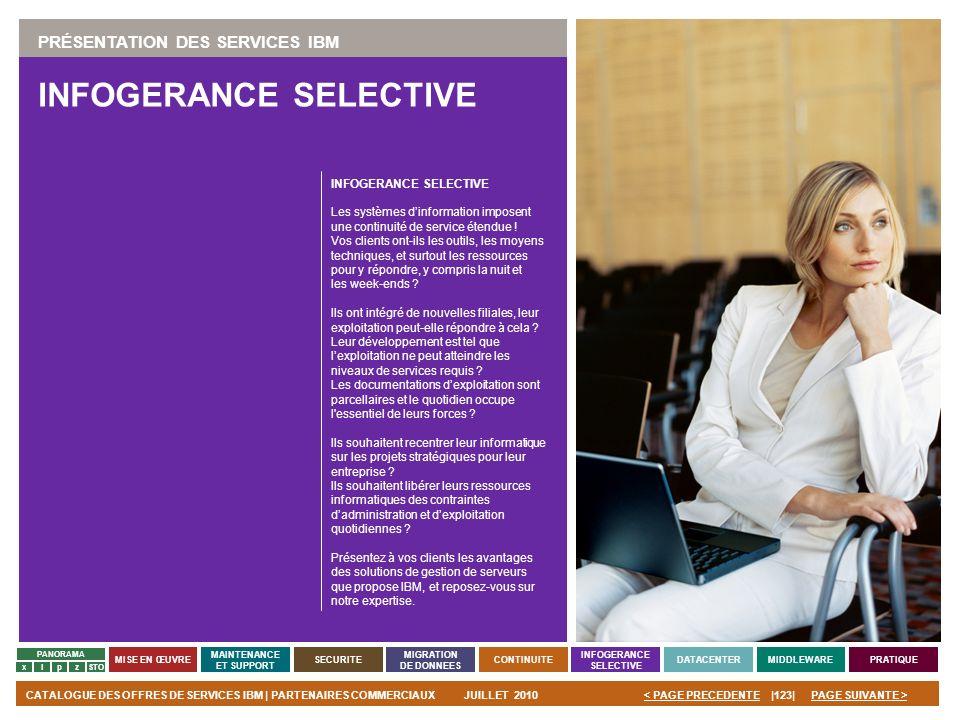 PAGE SUIVANTE >CATALOGUE DES OFFRES DE SERVICES IBM | PARTENAIRES COMMERCIAUXJUILLET 2010|123|< PAGE PRECEDENTE PANORAMA MISE EN ŒUVRE MAINTENANCE ET