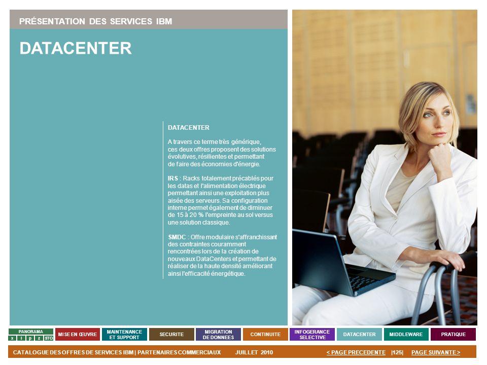 PAGE SUIVANTE >CATALOGUE DES OFFRES DE SERVICES IBM | PARTENAIRES COMMERCIAUXJUILLET 2010|125|< PAGE PRECEDENTE PANORAMA MISE EN ŒUVRE MAINTENANCE ET