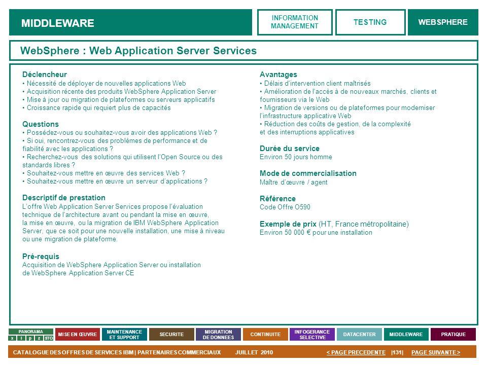PAGE SUIVANTE >CATALOGUE DES OFFRES DE SERVICES IBM | PARTENAIRES COMMERCIAUXJUILLET 2010|131|< PAGE PRECEDENTE PANORAMA MISE EN ŒUVRE MAINTENANCE ET