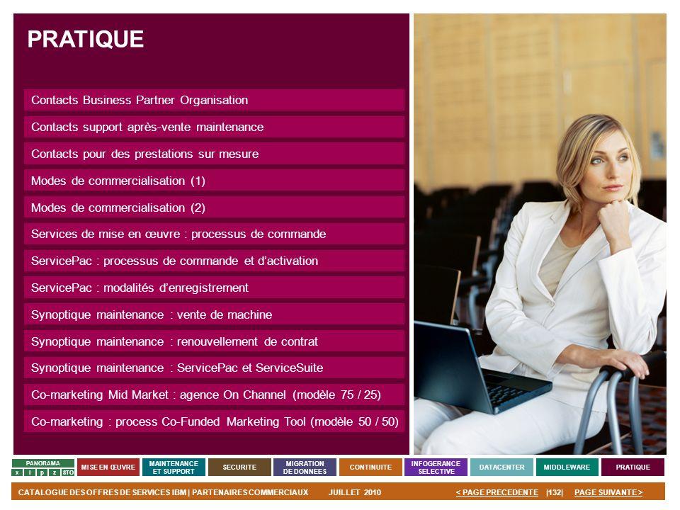 PAGE SUIVANTE >CATALOGUE DES OFFRES DE SERVICES IBM | PARTENAIRES COMMERCIAUXJUILLET 2010|132|< PAGE PRECEDENTE PANORAMA MISE EN ŒUVRE MAINTENANCE ET