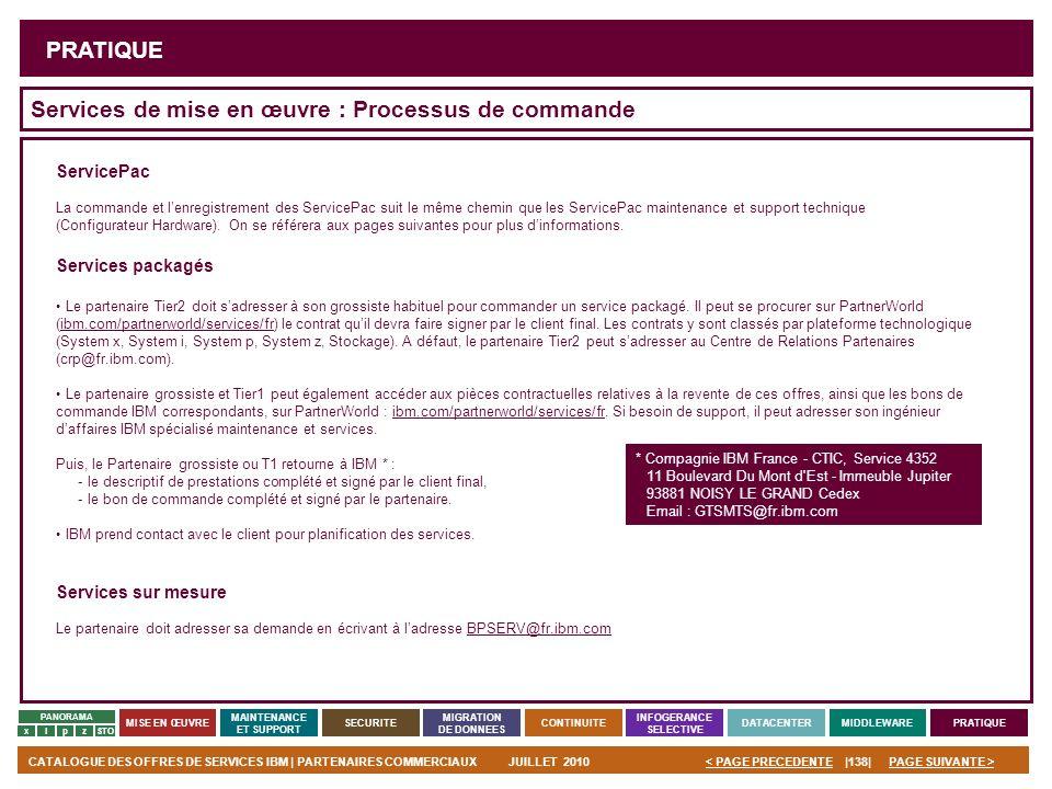 PAGE SUIVANTE >CATALOGUE DES OFFRES DE SERVICES IBM | PARTENAIRES COMMERCIAUXJUILLET 2010|138|< PAGE PRECEDENTE PANORAMA MISE EN ŒUVRE MAINTENANCE ET