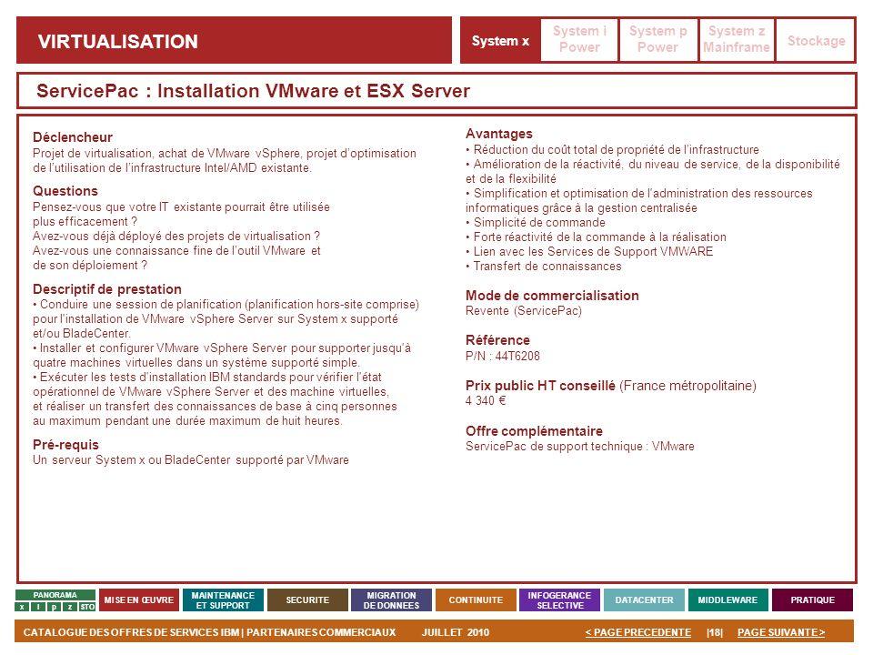 PAGE SUIVANTE >CATALOGUE DES OFFRES DE SERVICES IBM | PARTENAIRES COMMERCIAUXJUILLET 2010|18|< PAGE PRECEDENTE PANORAMA MISE EN ŒUVRE MAINTENANCE ET S
