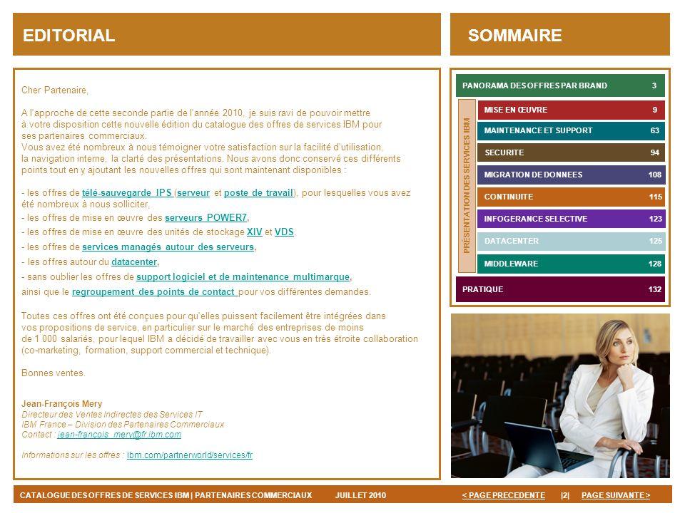 PAGE SUIVANTE > JUILLET 2010|2|< PAGE PRECEDENTECATALOGUE DES OFFRES DE SERVICES IBM | PARTENAIRES COMMERCIAUX EDITORIAL Cher Partenaire, A l'approche