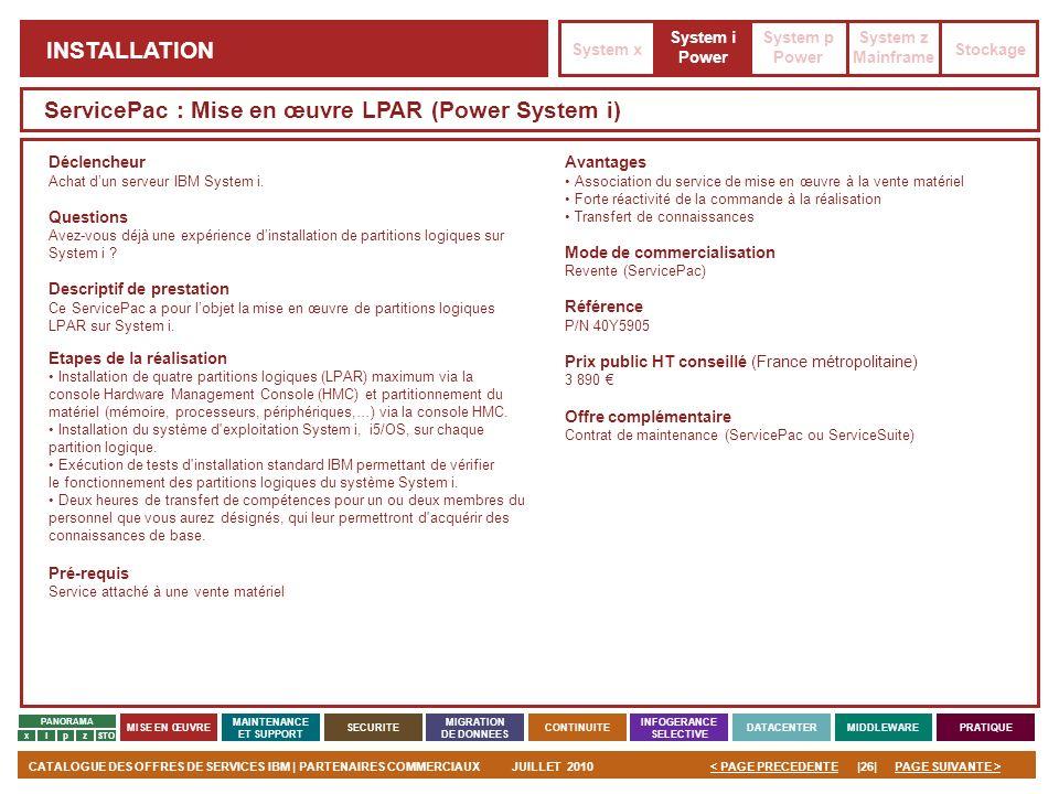 PAGE SUIVANTE >CATALOGUE DES OFFRES DE SERVICES IBM | PARTENAIRES COMMERCIAUXJUILLET 2010|26|< PAGE PRECEDENTE PANORAMA MISE EN ŒUVRE MAINTENANCE ET S