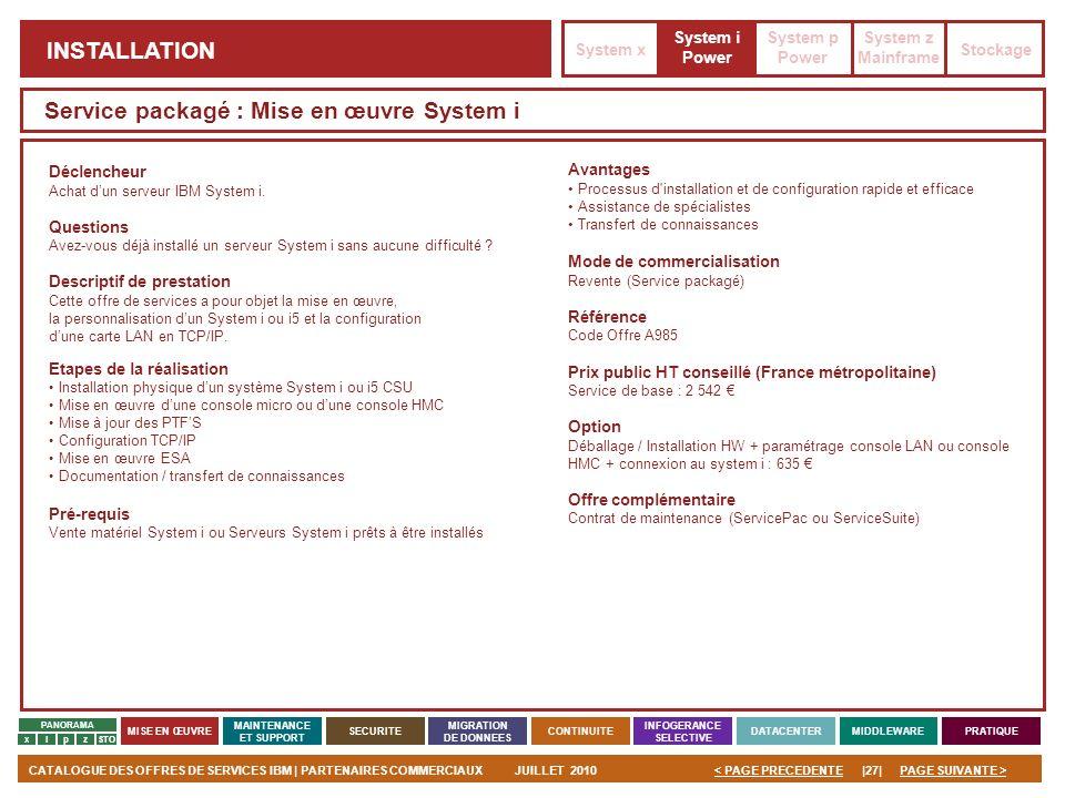 PAGE SUIVANTE >CATALOGUE DES OFFRES DE SERVICES IBM | PARTENAIRES COMMERCIAUXJUILLET 2010|27|< PAGE PRECEDENTE PANORAMA MISE EN ŒUVRE MAINTENANCE ET S