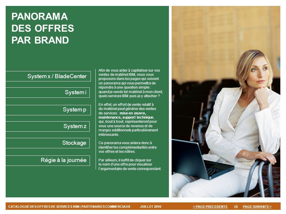 PAGE SUIVANTE > JUILLET 2010|3|< PAGE PRECEDENTECATALOGUE DES OFFRES DE SERVICES IBM | PARTENAIRES COMMERCIAUX System x / BladeCenter PANORAMA DES OFF