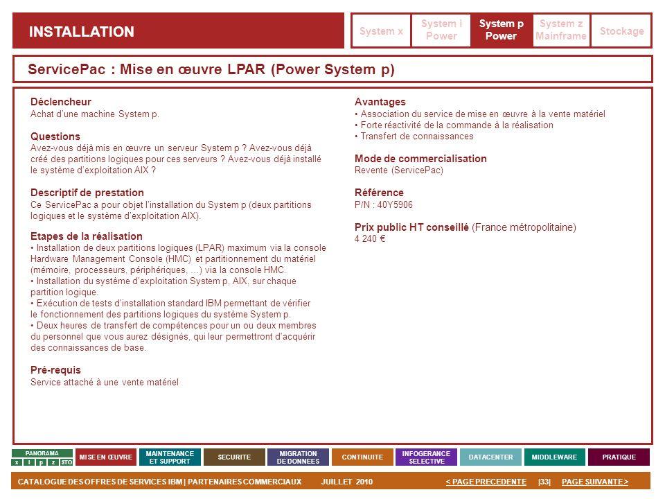 PAGE SUIVANTE >CATALOGUE DES OFFRES DE SERVICES IBM | PARTENAIRES COMMERCIAUXJUILLET 2010|33|< PAGE PRECEDENTE PANORAMA MISE EN ŒUVRE MAINTENANCE ET S