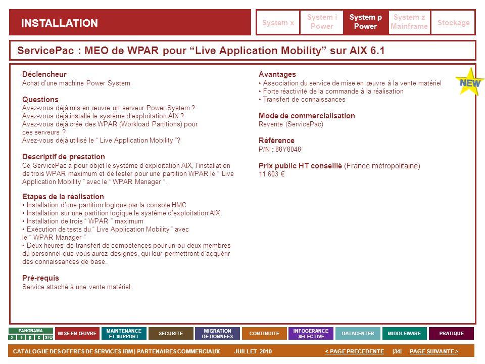 PAGE SUIVANTE >CATALOGUE DES OFFRES DE SERVICES IBM | PARTENAIRES COMMERCIAUXJUILLET 2010|34|< PAGE PRECEDENTE PANORAMA MISE EN ŒUVRE MAINTENANCE ET S