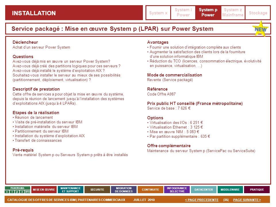 PAGE SUIVANTE >CATALOGUE DES OFFRES DE SERVICES IBM | PARTENAIRES COMMERCIAUXJUILLET 2010|35|< PAGE PRECEDENTE PANORAMA MISE EN ŒUVRE MAINTENANCE ET S