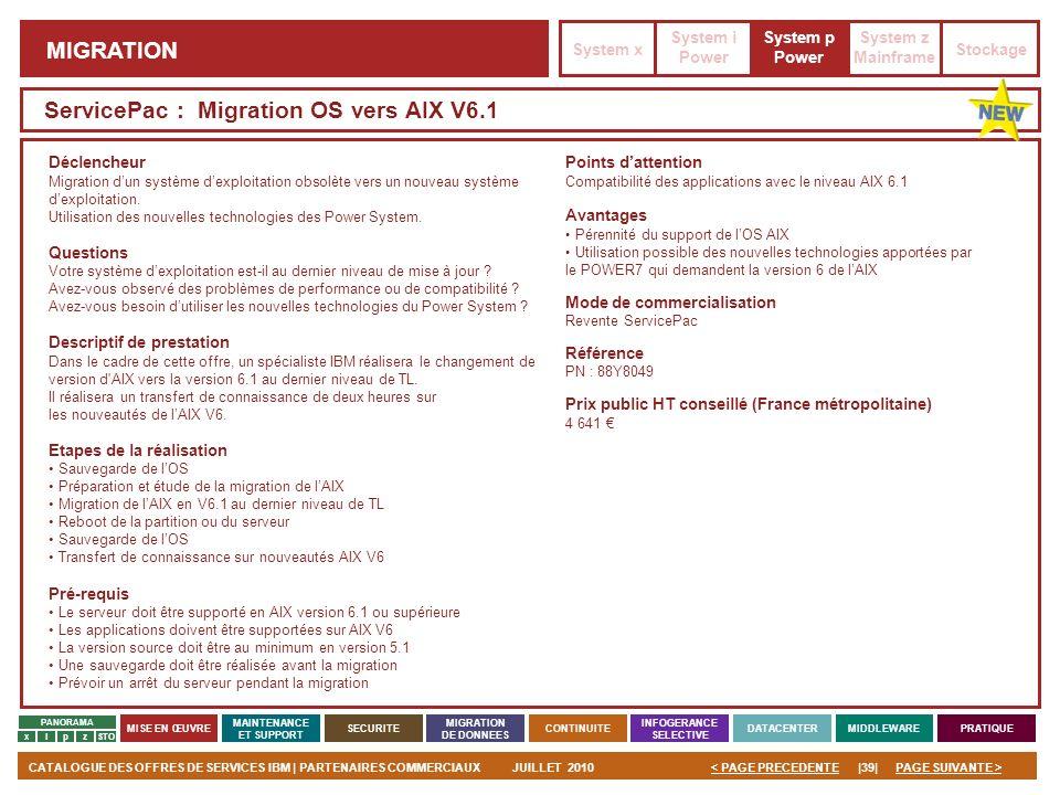 PAGE SUIVANTE >CATALOGUE DES OFFRES DE SERVICES IBM | PARTENAIRES COMMERCIAUXJUILLET 2010|39|< PAGE PRECEDENTE PANORAMA MISE EN ŒUVRE MAINTENANCE ET S