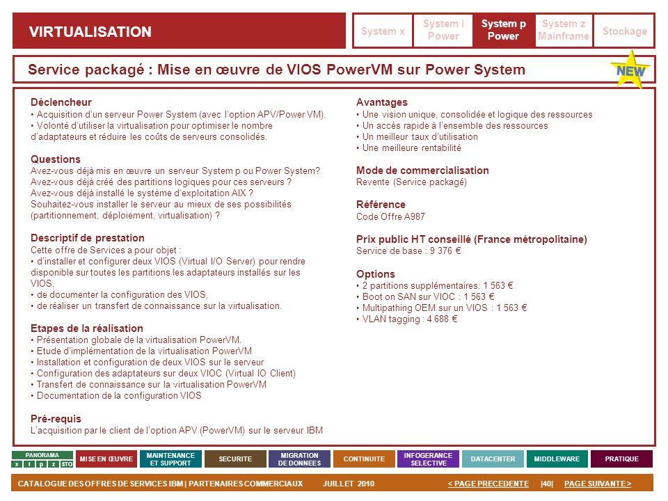 PAGE SUIVANTE >CATALOGUE DES OFFRES DE SERVICES IBM | PARTENAIRES COMMERCIAUXJUILLET 2010|40|< PAGE PRECEDENTE PANORAMA MISE EN ŒUVRE MAINTENANCE ET S