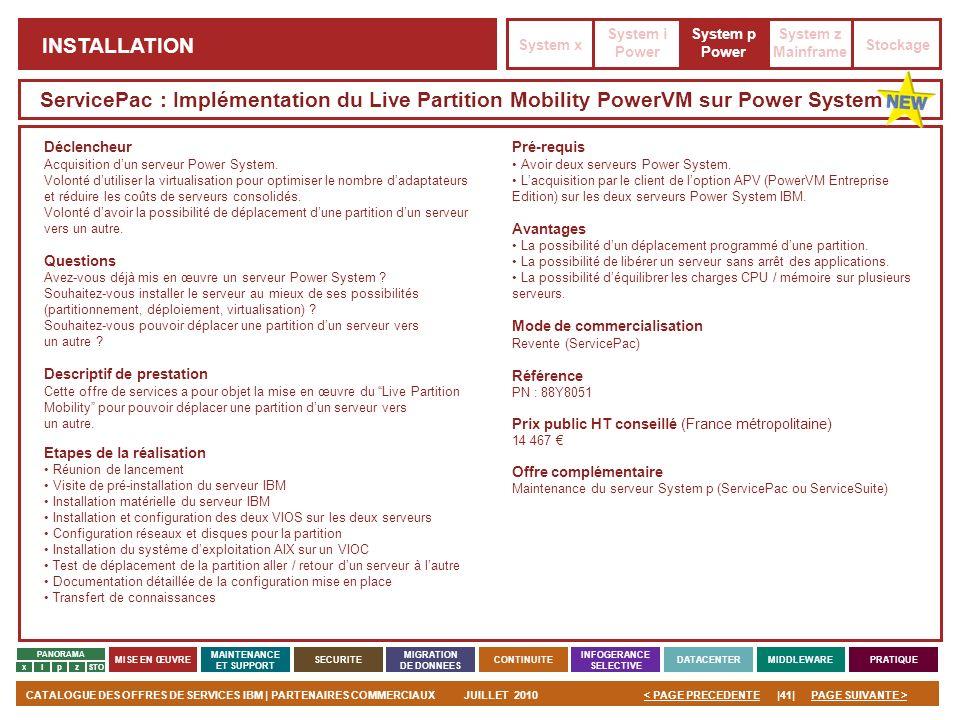 PAGE SUIVANTE >CATALOGUE DES OFFRES DE SERVICES IBM | PARTENAIRES COMMERCIAUXJUILLET 2010|41|< PAGE PRECEDENTE PANORAMA MISE EN ŒUVRE MAINTENANCE ET S