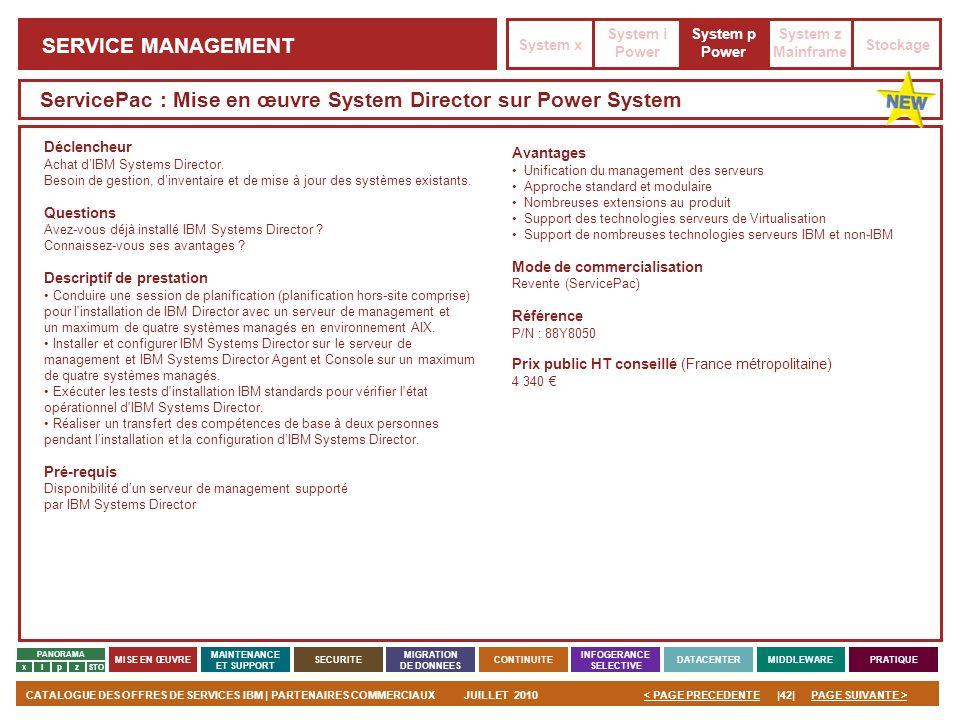 PAGE SUIVANTE >CATALOGUE DES OFFRES DE SERVICES IBM | PARTENAIRES COMMERCIAUXJUILLET 2010|42|< PAGE PRECEDENTE PANORAMA MISE EN ŒUVRE MAINTENANCE ET S