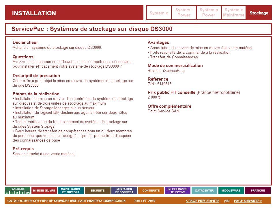 PAGE SUIVANTE >CATALOGUE DES OFFRES DE SERVICES IBM | PARTENAIRES COMMERCIAUXJUILLET 2010|46|< PAGE PRECEDENTE PANORAMA MISE EN ŒUVRE MAINTENANCE ET S