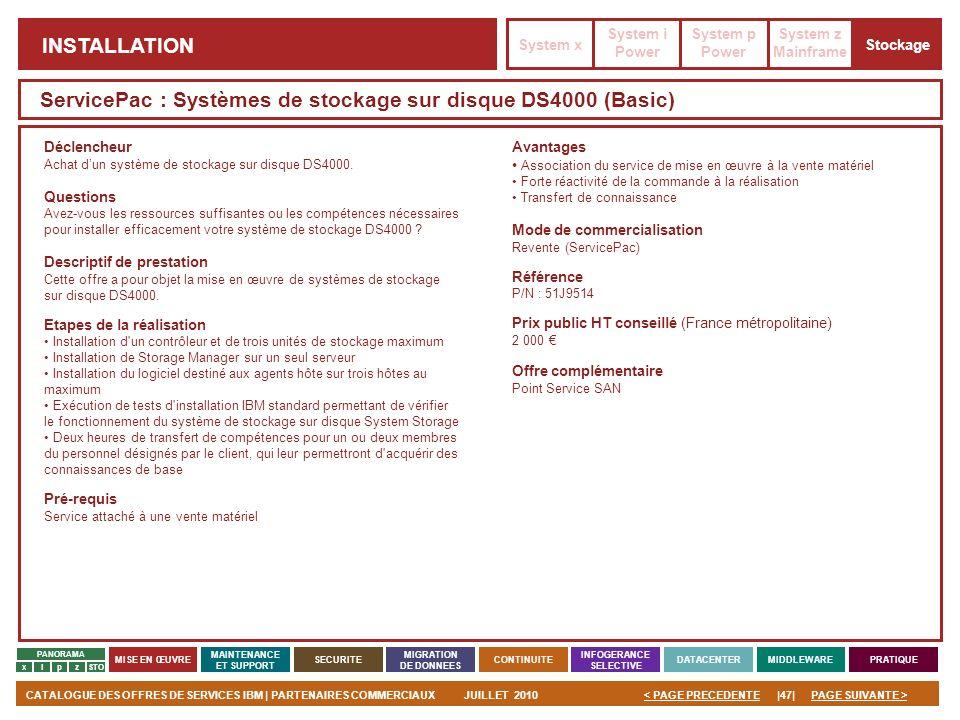 PAGE SUIVANTE >CATALOGUE DES OFFRES DE SERVICES IBM | PARTENAIRES COMMERCIAUXJUILLET 2010|47|< PAGE PRECEDENTE PANORAMA MISE EN ŒUVRE MAINTENANCE ET S