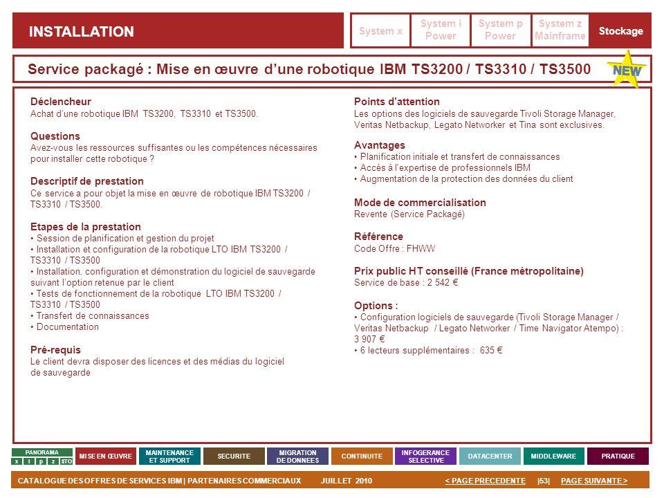 PAGE SUIVANTE >CATALOGUE DES OFFRES DE SERVICES IBM | PARTENAIRES COMMERCIAUXJUILLET 2010|53|< PAGE PRECEDENTE PANORAMA MISE EN ŒUVRE MAINTENANCE ET S