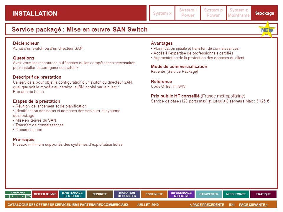 PAGE SUIVANTE >CATALOGUE DES OFFRES DE SERVICES IBM | PARTENAIRES COMMERCIAUXJUILLET 2010|54|< PAGE PRECEDENTE PANORAMA MISE EN ŒUVRE MAINTENANCE ET S