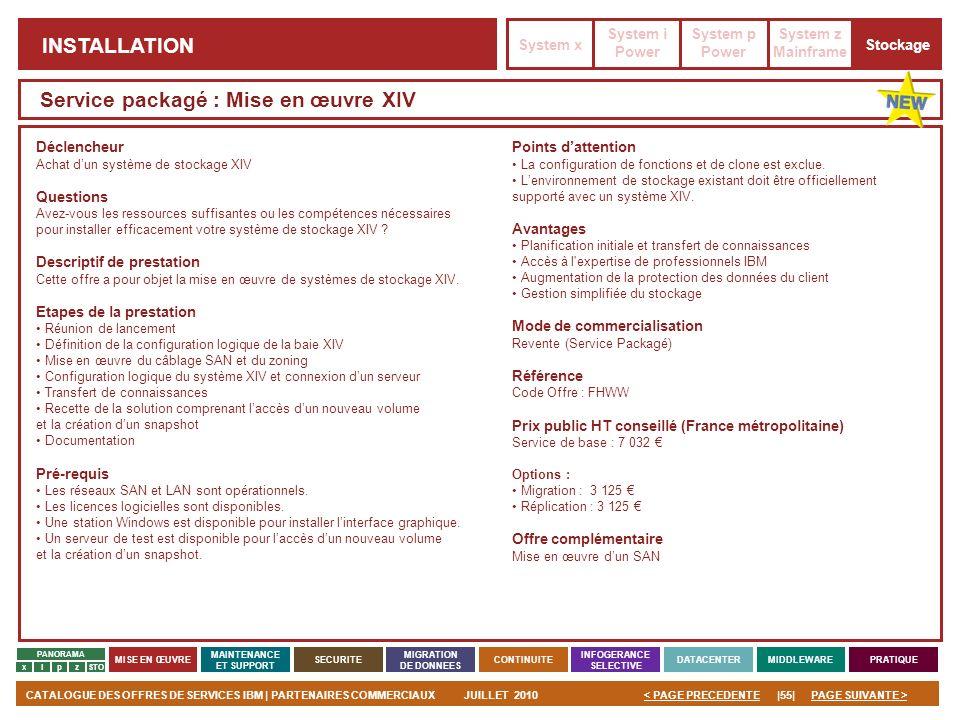 PAGE SUIVANTE >CATALOGUE DES OFFRES DE SERVICES IBM | PARTENAIRES COMMERCIAUXJUILLET 2010|55|< PAGE PRECEDENTE PANORAMA MISE EN ŒUVRE MAINTENANCE ET S
