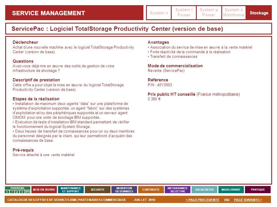 PAGE SUIVANTE >CATALOGUE DES OFFRES DE SERVICES IBM | PARTENAIRES COMMERCIAUXJUILLET 2010|56|< PAGE PRECEDENTE PANORAMA MISE EN ŒUVRE MAINTENANCE ET S