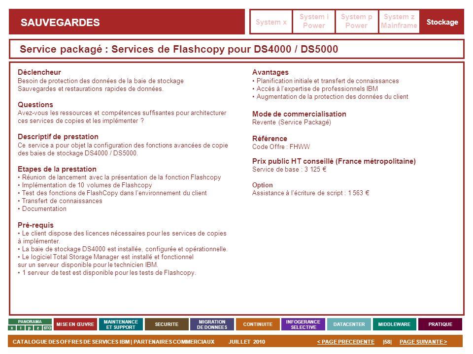 PAGE SUIVANTE >CATALOGUE DES OFFRES DE SERVICES IBM | PARTENAIRES COMMERCIAUXJUILLET 2010|58|< PAGE PRECEDENTE PANORAMA MISE EN ŒUVRE MAINTENANCE ET S