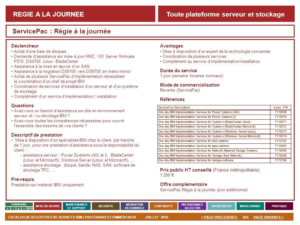 PAGE SUIVANTE >CATALOGUE DES OFFRES DE SERVICES IBM | PARTENAIRES COMMERCIAUXJUILLET 2010|62|< PAGE PRECEDENTE PANORAMA MISE EN ŒUVRE MAINTENANCE ET S