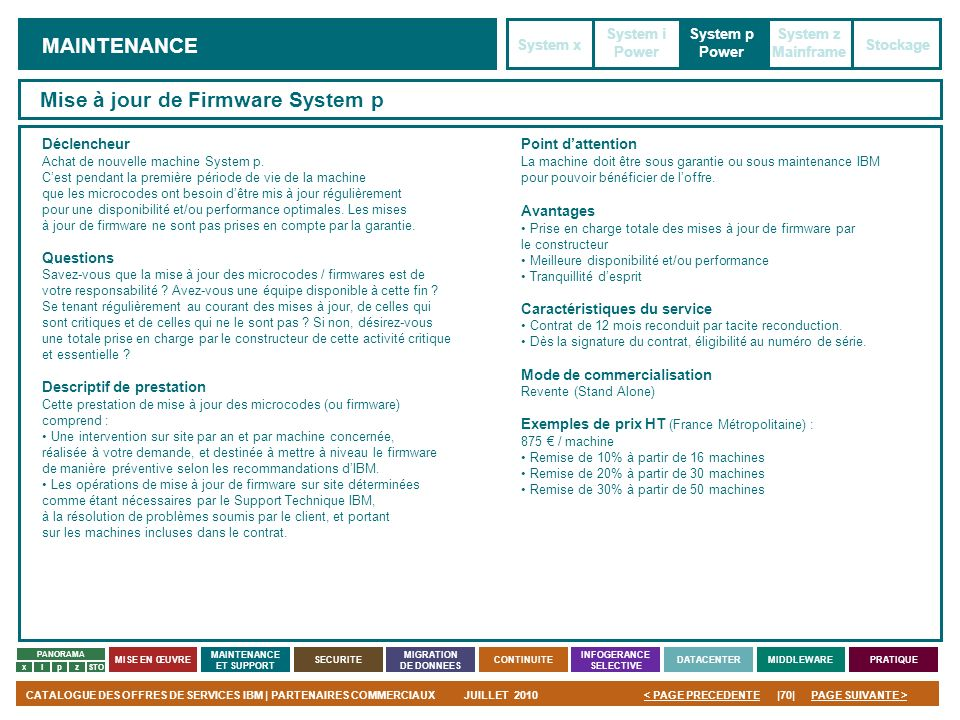 PAGE SUIVANTE >CATALOGUE DES OFFRES DE SERVICES IBM | PARTENAIRES COMMERCIAUXJUILLET 2010|70|< PAGE PRECEDENTE PANORAMA MISE EN ŒUVRE MAINTENANCE ET S