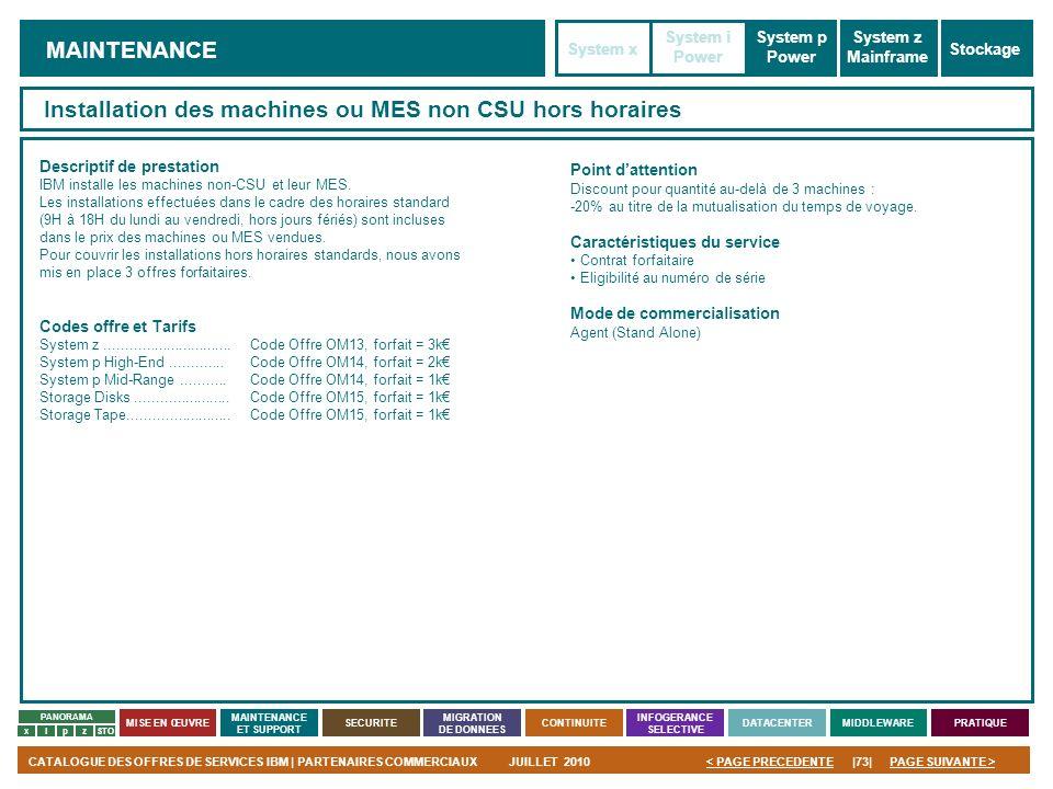 PAGE SUIVANTE >CATALOGUE DES OFFRES DE SERVICES IBM | PARTENAIRES COMMERCIAUXJUILLET 2010|73|< PAGE PRECEDENTE PANORAMA MISE EN ŒUVRE MAINTENANCE ET S