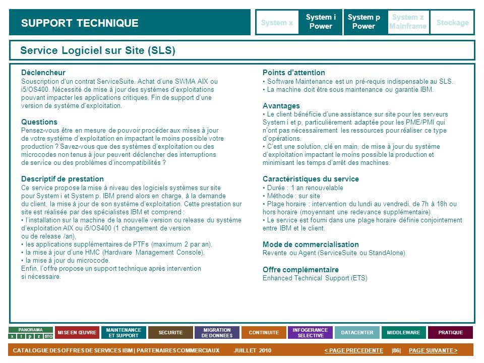 PAGE SUIVANTE >CATALOGUE DES OFFRES DE SERVICES IBM | PARTENAIRES COMMERCIAUXJUILLET 2010|86|< PAGE PRECEDENTE PANORAMA MISE EN ŒUVRE MAINTENANCE ET S