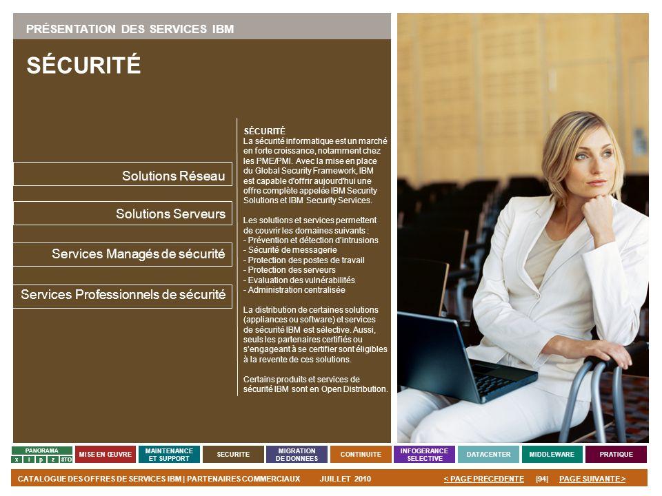 PAGE SUIVANTE >CATALOGUE DES OFFRES DE SERVICES IBM | PARTENAIRES COMMERCIAUXJUILLET 2010|94|< PAGE PRECEDENTE PANORAMA MISE EN ŒUVRE MAINTENANCE ET S