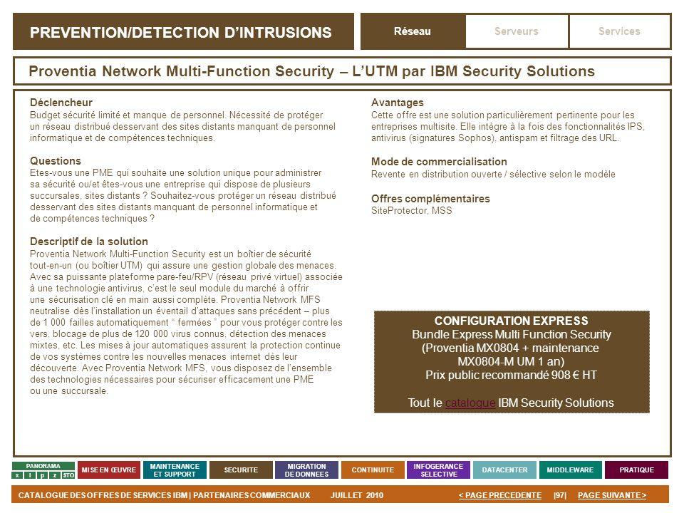 PAGE SUIVANTE >CATALOGUE DES OFFRES DE SERVICES IBM | PARTENAIRES COMMERCIAUXJUILLET 2010|97|< PAGE PRECEDENTE PANORAMA MISE EN ŒUVRE MAINTENANCE ET S