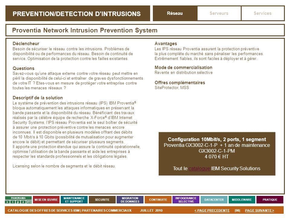 PAGE SUIVANTE >CATALOGUE DES OFFRES DE SERVICES IBM | PARTENAIRES COMMERCIAUXJUILLET 2010|98|< PAGE PRECEDENTE PANORAMA MISE EN ŒUVRE MAINTENANCE ET S