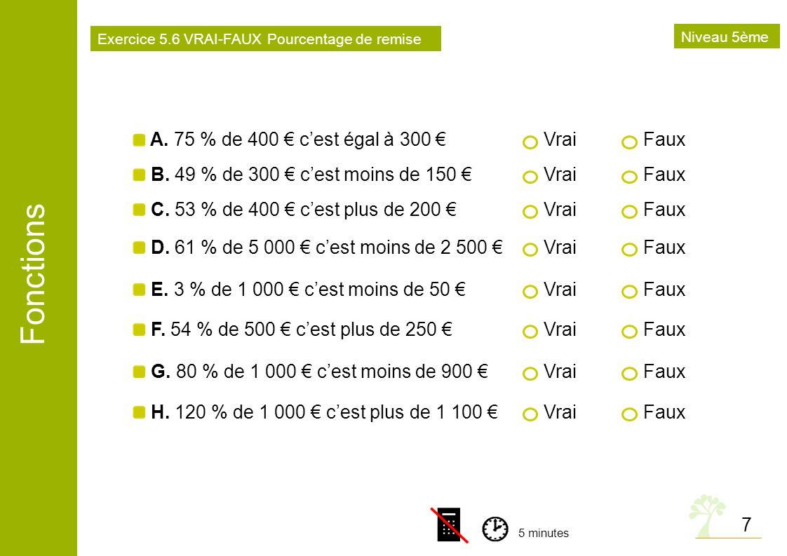 Fonctions 7 B. 49 % de 300 cest moins de 150 VraiFaux A. 75 % de 400 cest égal à 300 VraiFaux C. 53 % de 400 cest plus de 200 VraiFaux D. 61 % de 5 00