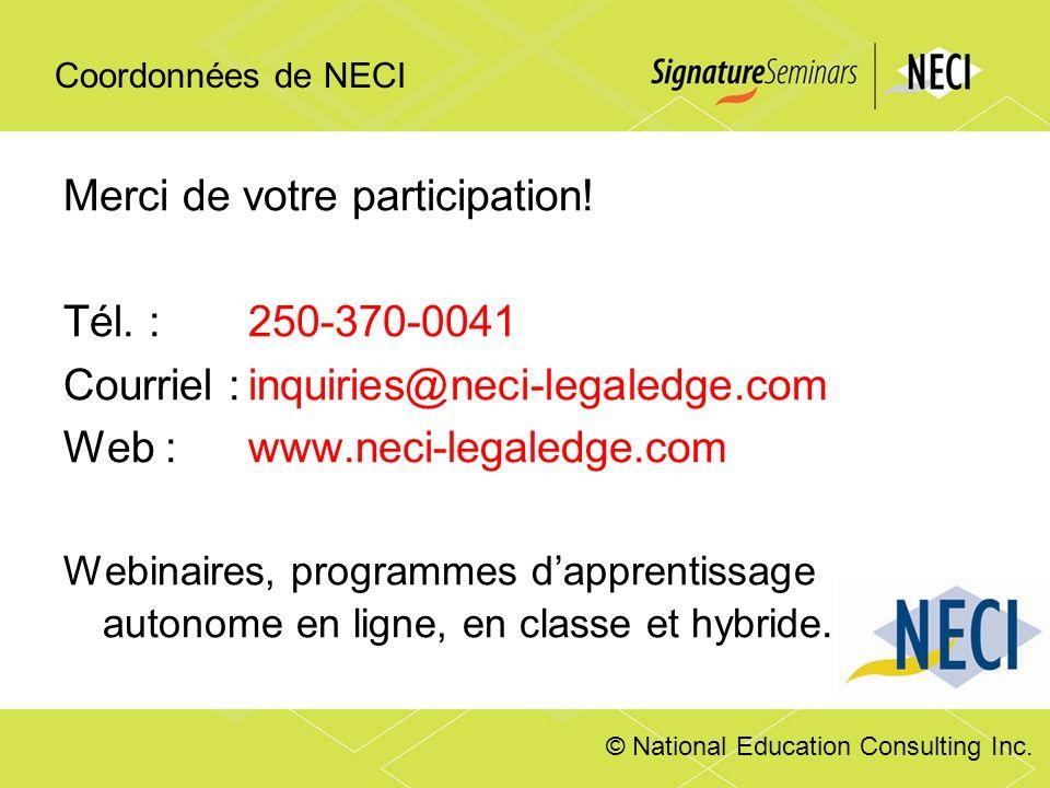 Coordonnées de NECI Merci de votre participation! Tél. :250-370-0041 Courriel :inquiries@neci-legaledge.com Web :www.neci-legaledge.com Webinaires, pr