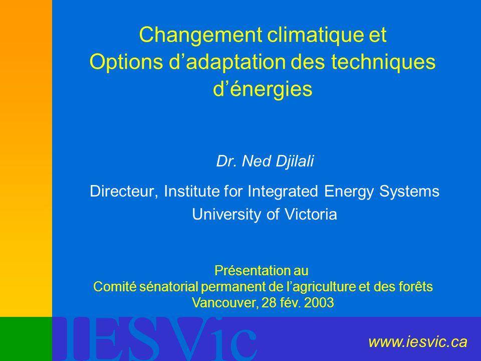 IESVic Changement climatique et Options dadaptation des techniques dénergies Dr. Ned Djilali Directeur, Institute for Integrated Energy Systems Univer