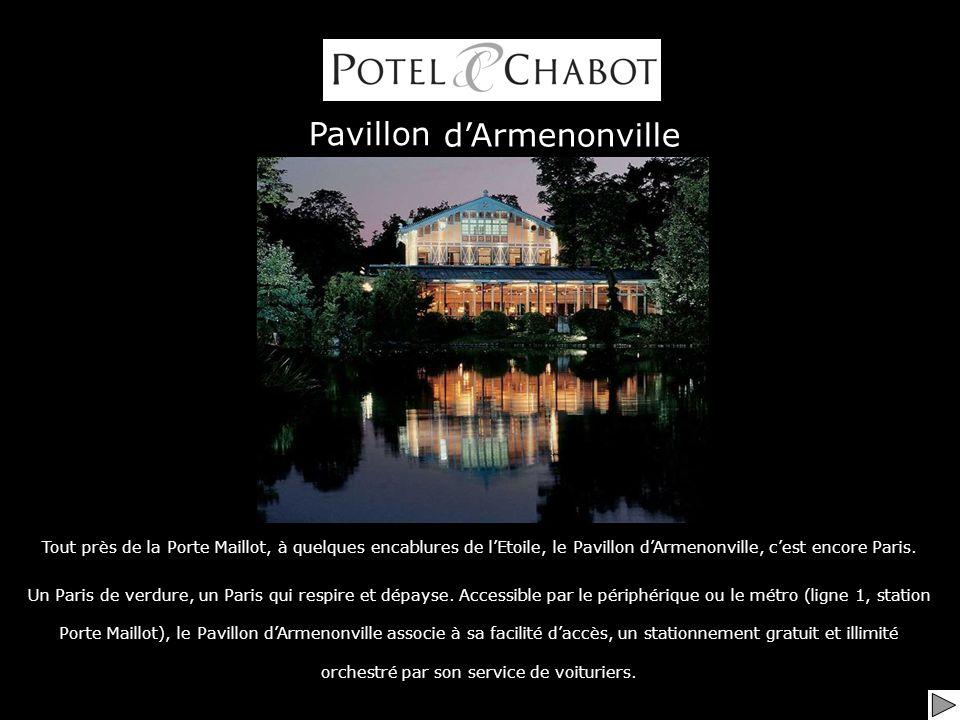 Pavillon Tout près de la Porte Maillot, à quelques encablures de lEtoile, le Pavillon dArmenonville, cest encore Paris.