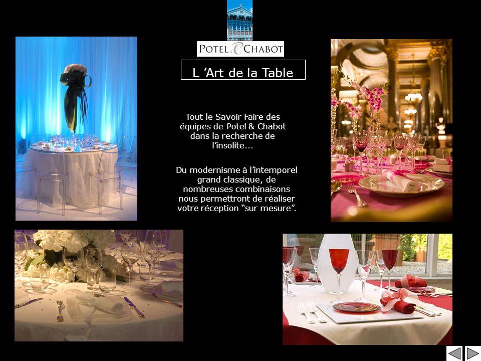 L Art de la Table Du modernisme à lintemporel grand classique, de nombreuses combinaisons nous permettront de réaliser votre réception sur mesure.