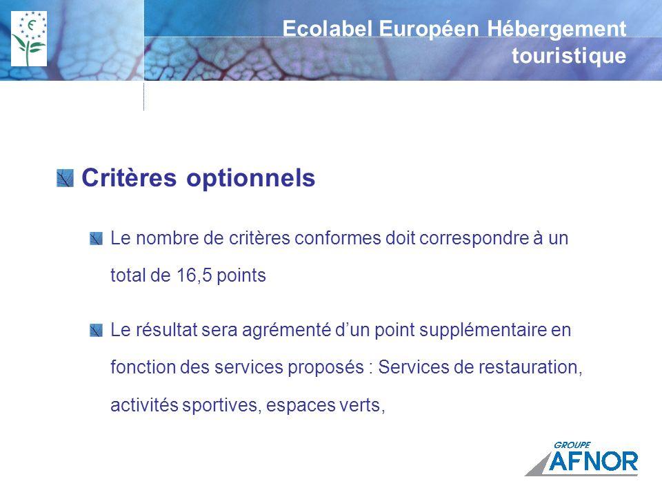 Ecolabel Européen Hébergement touristique Critères optionnels Le nombre de critères conformes doit correspondre à un total de 16,5 points Le résultat sera agrémenté dun point supplémentaire en fonction des services proposés : Services de restauration, activités sportives, espaces verts,