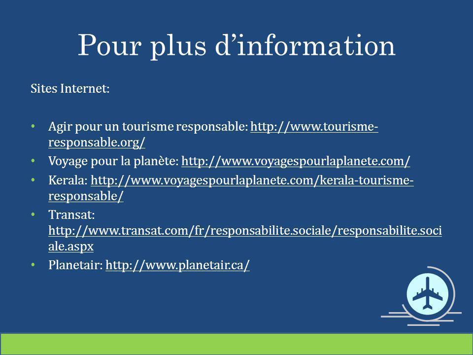 Pour plus dinformation Sites Internet: Agir pour un tourisme responsable: http://www.tourisme- responsable.org/http://www.tourisme- responsable.org/ V