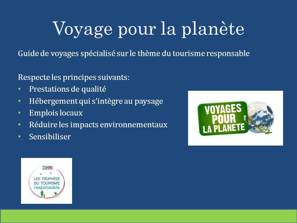 Voyage pour la planète Guide de voyages spécialisé sur le thème du tourisme responsable Respecte les principes suivants: Prestations de qualité Héberg