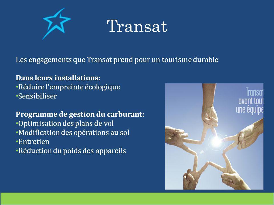 Transat Les engagements que Transat prend pour un tourisme durable Dans leurs installations: Réduire lempreinte écologique Sensibiliser Programme de g